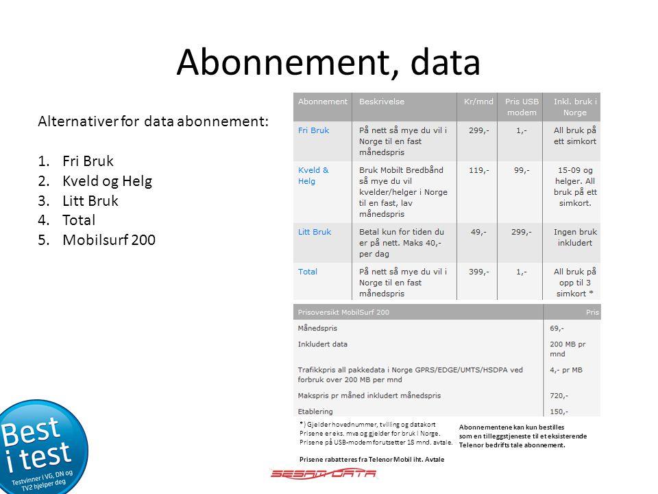 Abonnement, data Alternativer for data abonnement: 1.Fri Bruk 2.Kveld og Helg 3.Litt Bruk 4.Total 5.Mobilsurf 200 *) Gjelder hovednummer, tvilling og
