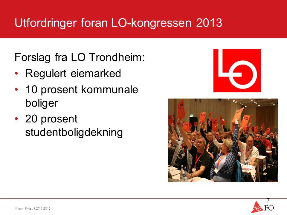 Utfordringer foran LO-kongressen 2013 Forslag fra LO Trondheim: •Regulert eiemarked •10 prosent kommunale boliger •20 prosent studentboligdekning Mimmi Kvisvik 27.1.2013 7