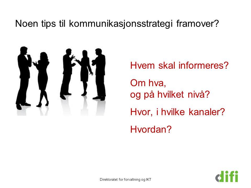 Noen tips til kommunikasjonsstrategi framover? Hvem skal informeres? Om hva, og på hvilket nivå? Hvor, i hvilke kanaler? Hvordan? Direktoratet for for