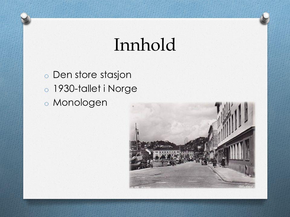 Innhold o Den store stasjon o 1930-tallet i Norge o Monologen