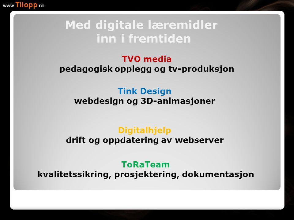 TVO media pedagogisk opplegg og tv-produksjon www. Tilopp.no Tink Design webdesign og 3D-animasjoner Digitalhjelp drift og oppdatering av webserver To