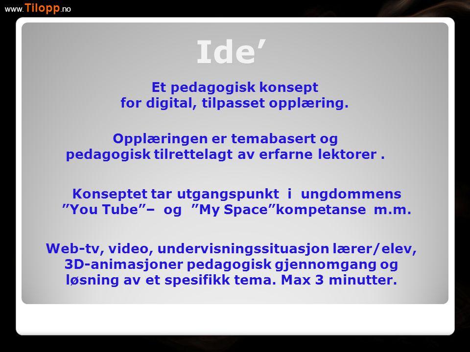 Et pedagogisk konsept for digital, tilpasset opplæring. www. Tilopp.no Opplæringen er temabasert og pedagogisk tilrettelagt av erfarne lektorer. Konse