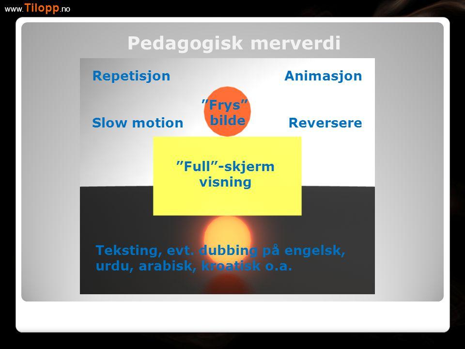 """Pedagogisk merverdi www. Tilopp.no Slow motion """"Frys"""" bilde """"Full""""-skjerm visning Reversere Teksting, evt. dubbing på engelsk, urdu, arabisk, kroatisk"""