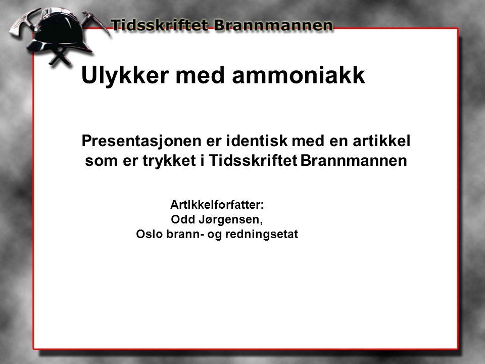 Presentasjonen er identisk med en artikkel som er trykket i Tidsskriftet Brannmannen Artikkelforfatter: Odd Jørgensen, Oslo brann- og redningsetat Uly