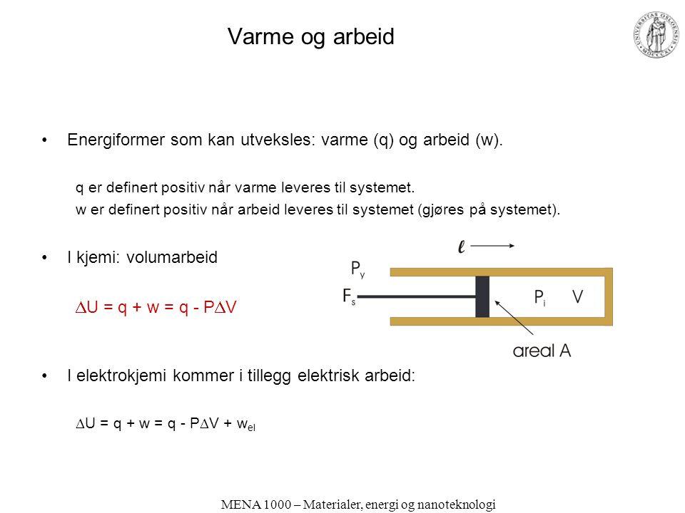 MENA 1000 – Materialer, energi og nanoteknologi Varme og arbeid •Energiformer som kan utveksles: varme (q) og arbeid (w). q er definert positiv når va