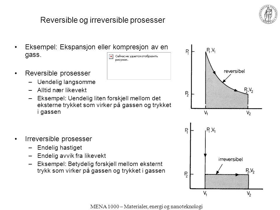 MENA 1000 – Materialer, energi og nanoteknologi Reversible og irreversible prosesser •Eksempel: Ekspansjon eller kompresjon av en gass. •Reversible pr