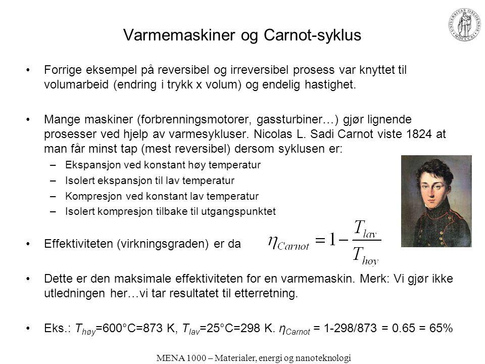 MENA 1000 – Materialer, energi og nanoteknologi Varmemaskiner og Carnot-syklus •Forrige eksempel på reversibel og irreversibel prosess var knyttet til