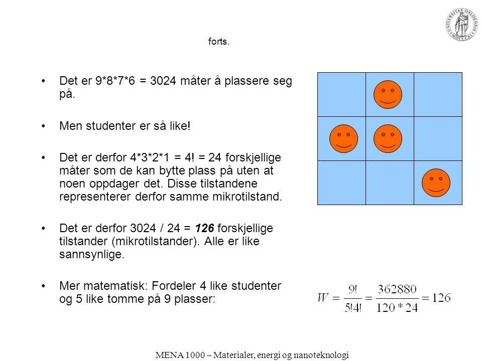 MENA 1000 – Materialer, energi og nanoteknologi forts. •Det er 9*8*7*6 = 3024 måter å plassere seg på. •Men studenter er så like! •Det er derfor 4*3*2