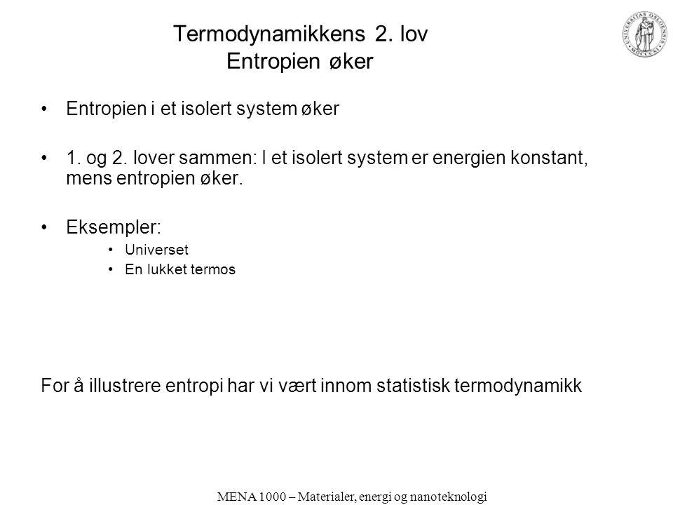 MENA 1000 – Materialer, energi og nanoteknologi Termodynamikkens 2. lov Entropien øker •Entropien i et isolert system øker •1. og 2. lover sammen: I e