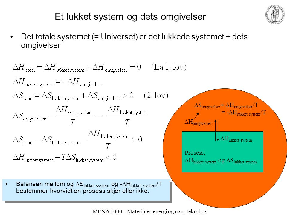 MENA 1000 – Materialer, energi og nanoteknologi Et lukket system og dets omgivelser •Det totale systemet (= Universet) er det lukkede systemet + dets