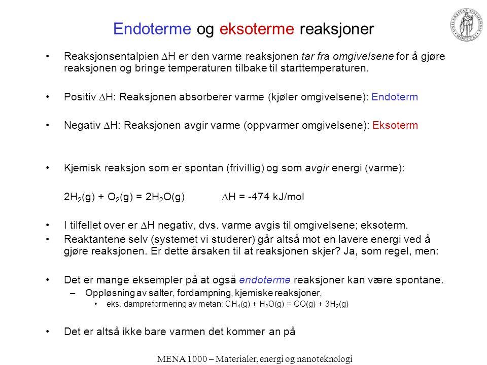 MENA 1000 – Materialer, energi og nanoteknologi Endoterme og eksoterme reaksjoner •Reaksjonsentalpien  H er den varme reaksjonen tar fra omgivelsene