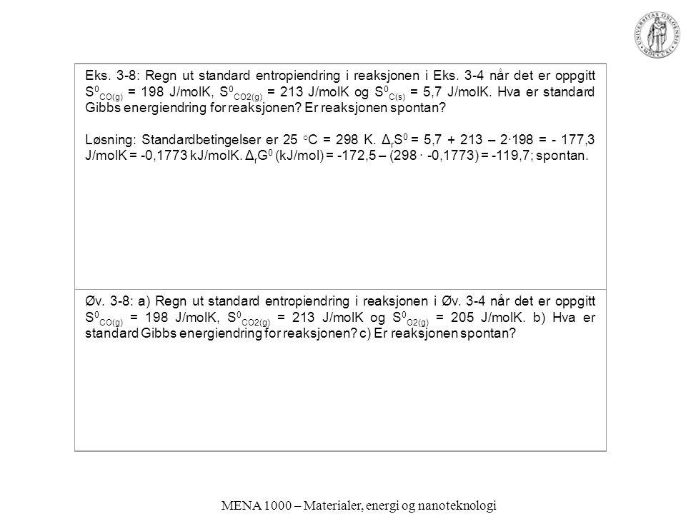 MENA 1000 – Materialer, energi og nanoteknologi Eks. 3-8: Regn ut standard entropiendring i reaksjonen i Eks. 3-4 når det er oppgitt S 0 CO(g) = 198 J