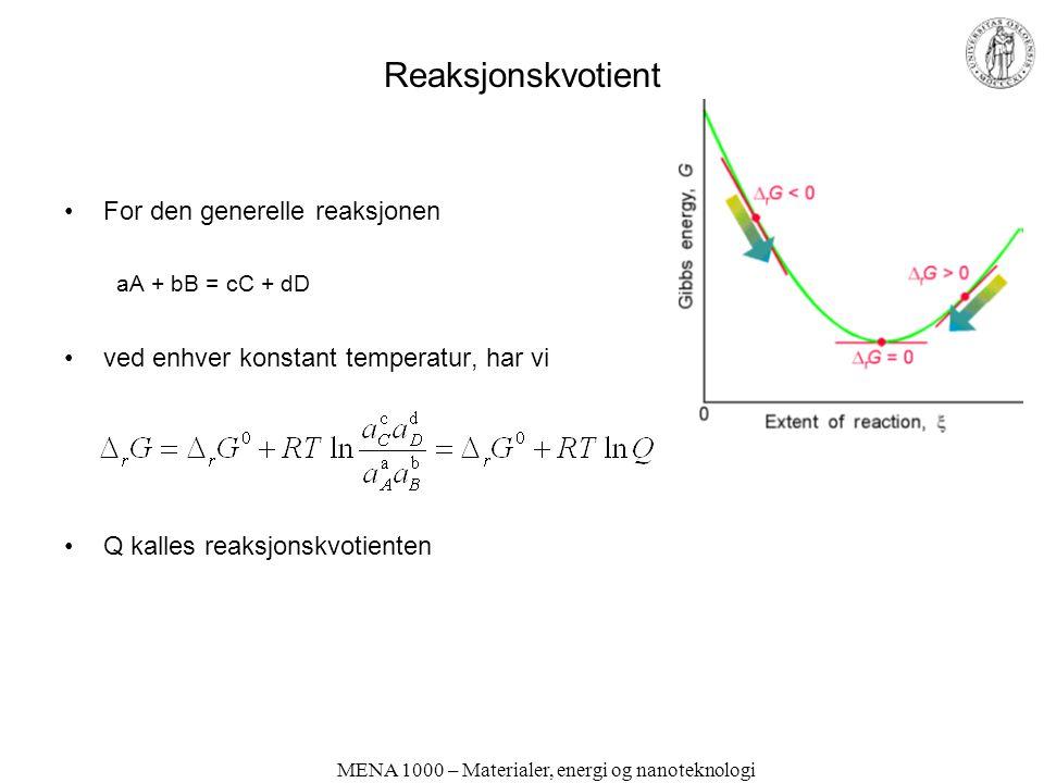 MENA 1000 – Materialer, energi og nanoteknologi Reaksjonskvotient •For den generelle reaksjonen aA + bB = cC + dD •ved enhver konstant temperatur, har