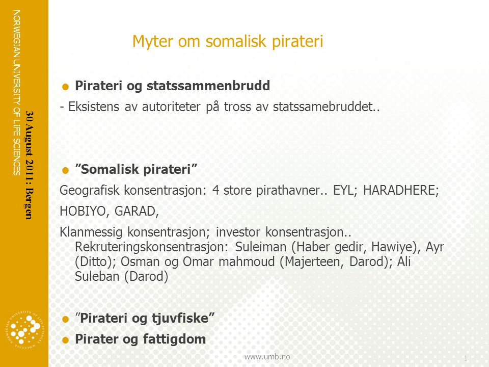 NORWEGIAN UNIVERSITY OF LIFE SCIENCES www.umb.no 1 Myter om somalisk pirateri  Pirateri og statssammenbrudd - Eksistens av autoriteter på tross av st