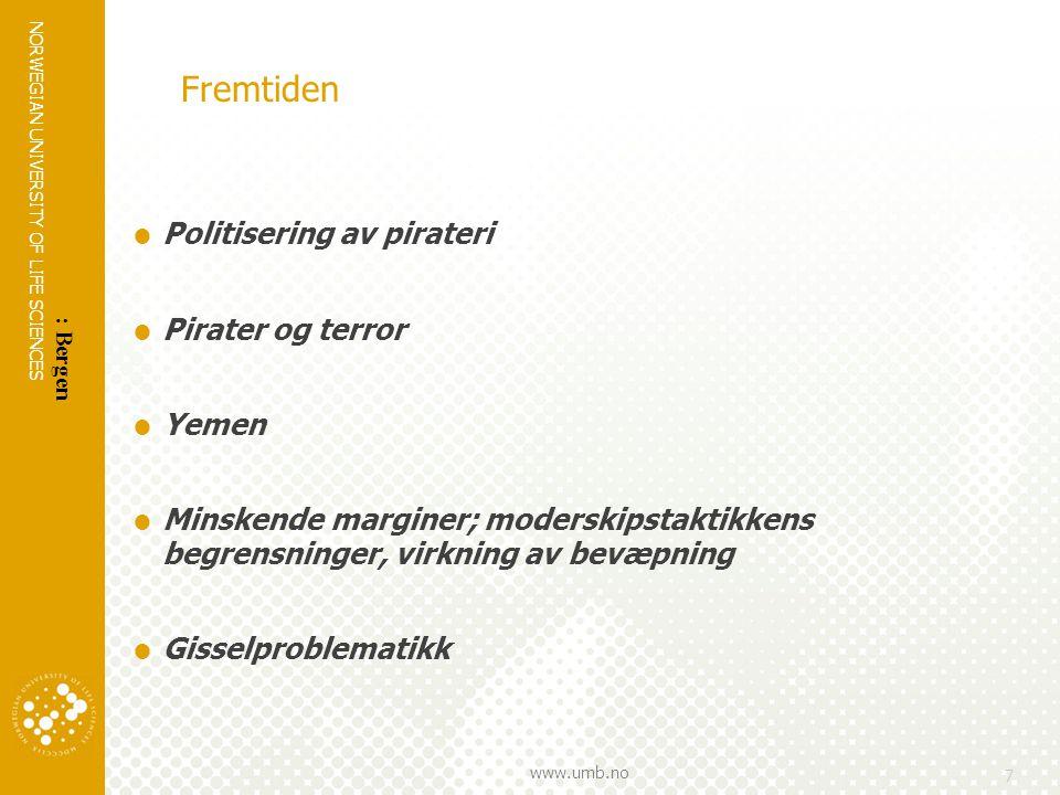 NORWEGIAN UNIVERSITY OF LIFE SCIENCES www.umb.no 7 Fremtiden  Politisering av pirateri  Pirater og terror  Yemen  Minskende marginer; moderskipstaktikkens begrensninger, virkning av bevæpning  Gisselproblematikk : Bergen