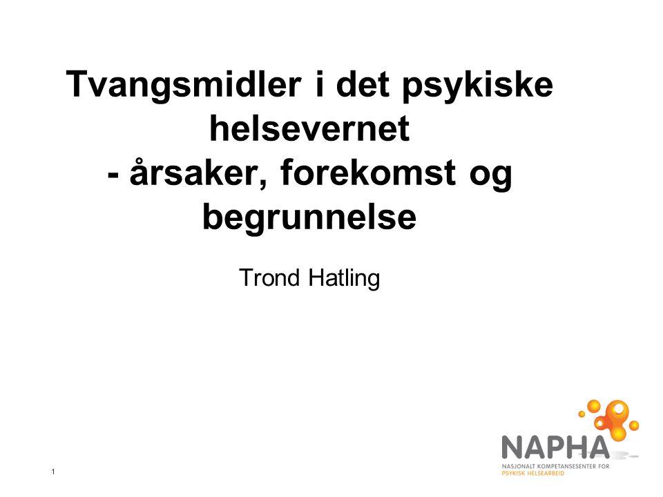 1 Tvangsmidler i det psykiske helsevernet - årsaker, forekomst og begrunnelse Trond Hatling
