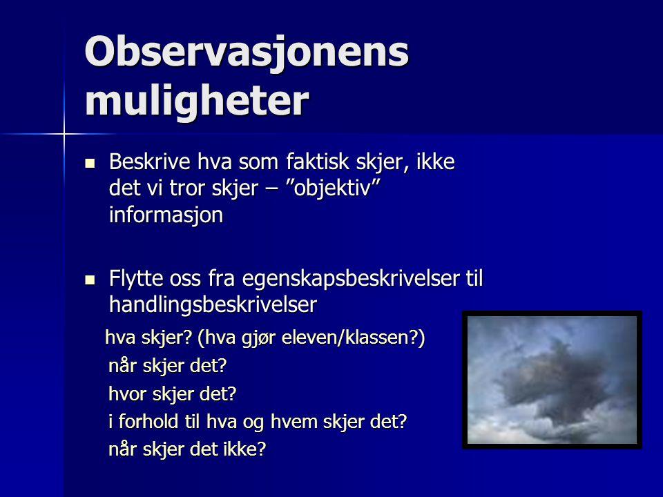 """Observasjonens muligheter  Beskrive hva som faktisk skjer, ikke det vi tror skjer – """"objektiv"""" informasjon  Flytte oss fra egenskapsbeskrivelser til"""