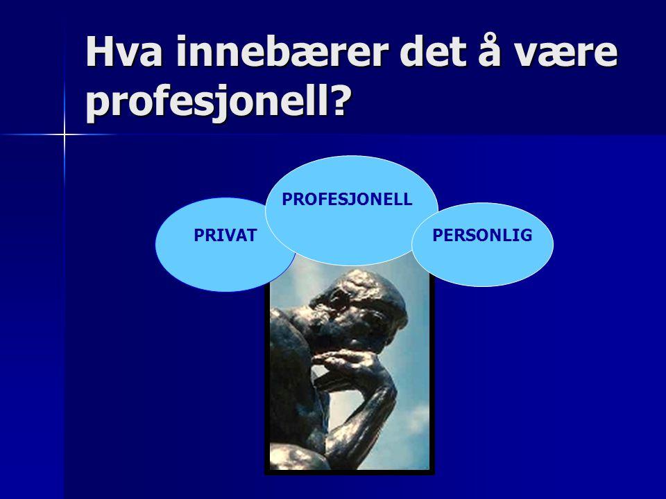 Hva innebærer det å være profesjonell? PRIVAT PERSONLIG PROFESJONELL