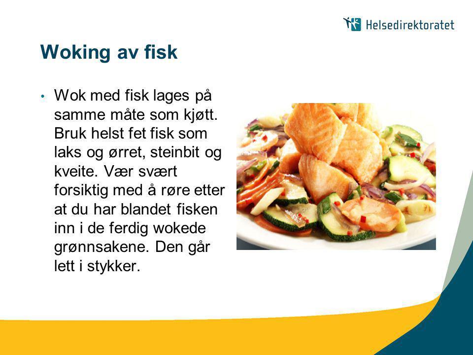 Woking av fisk • Wok med fisk lages på samme måte som kjøtt. Bruk helst fet fisk som laks og ørret, steinbit og kveite. Vær svært forsiktig med å røre