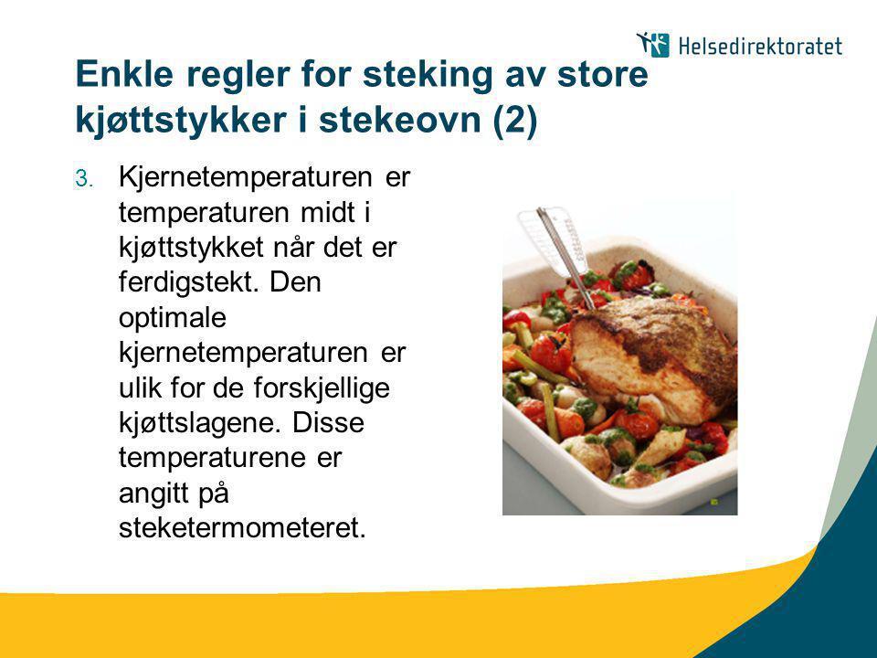 Enkle regler for steking av store kjøttstykker i stekeovn (2) 3. Kjernetemperaturen er temperaturen midt i kjøttstykket når det er ferdigstekt. Den op