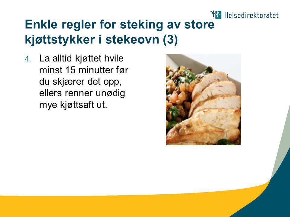 Enkle regler for steking av store kjøttstykker i stekeovn (3) 4. La alltid kjøttet hvile minst 15 minutter før du skjærer det opp, ellers renner unødi