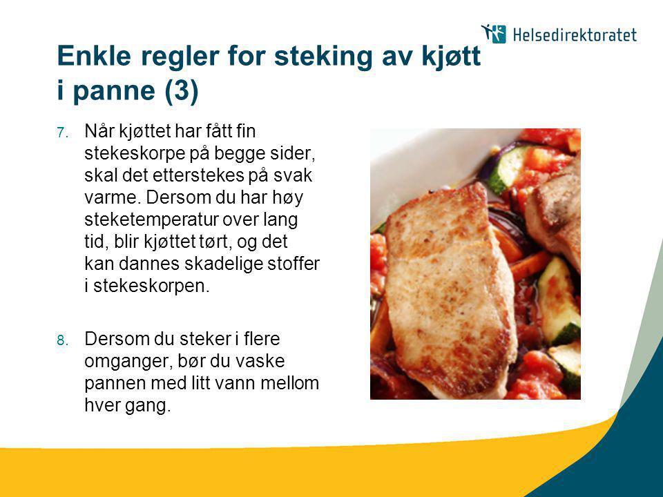 Enkle regler for steking av kjøtt i panne (3) 7. Når kjøttet har fått fin stekeskorpe på begge sider, skal det etterstekes på svak varme. Dersom du ha