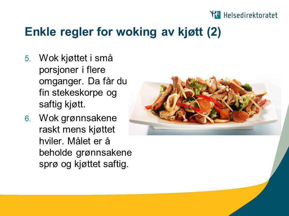 Enkle regler for woking av kjøtt (2) 5. Wok kjøttet i små porsjoner i flere omganger. Da får du fin stekeskorpe og saftig kjøtt. 6. Wok grønnsakene ra