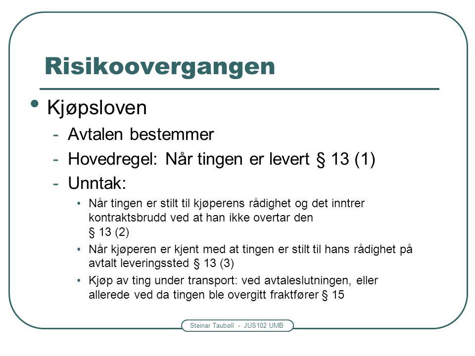 Steinar Taubøll - JUS102 UMB • Kjøpsloven -Avtalen bestemmer -Hovedregel: Når tingen er levert § 13 (1) -Unntak: •Når tingen er stilt til kjøperens rå