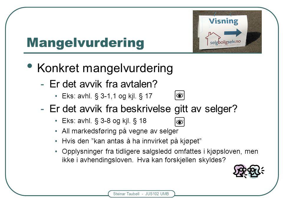 Steinar Taubøll - JUS102 UMB Mangelvurdering • Konkret mangelvurdering -Er det avvik fra avtalen? •Eks: avhl. § 3-1,1 og kjl. § 17 -Er det avvik fra b