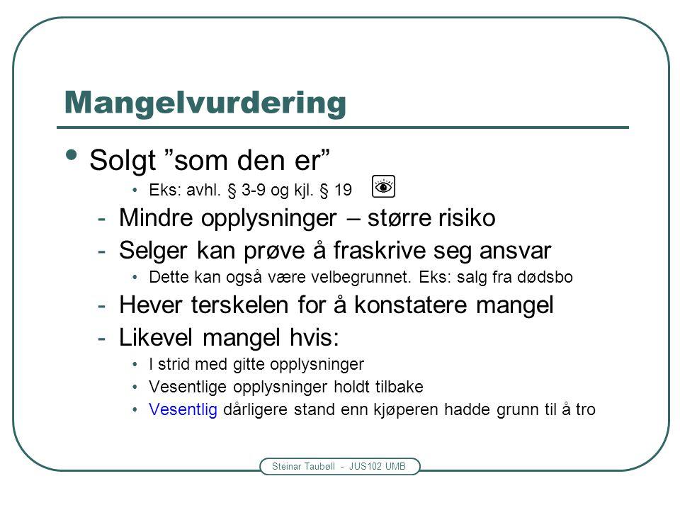 """Steinar Taubøll - JUS102 UMB Mangelvurdering • Solgt """"som den er"""" •Eks: avhl. § 3-9 og kjl. § 19 -Mindre opplysninger – større risiko -Selger kan prøv"""