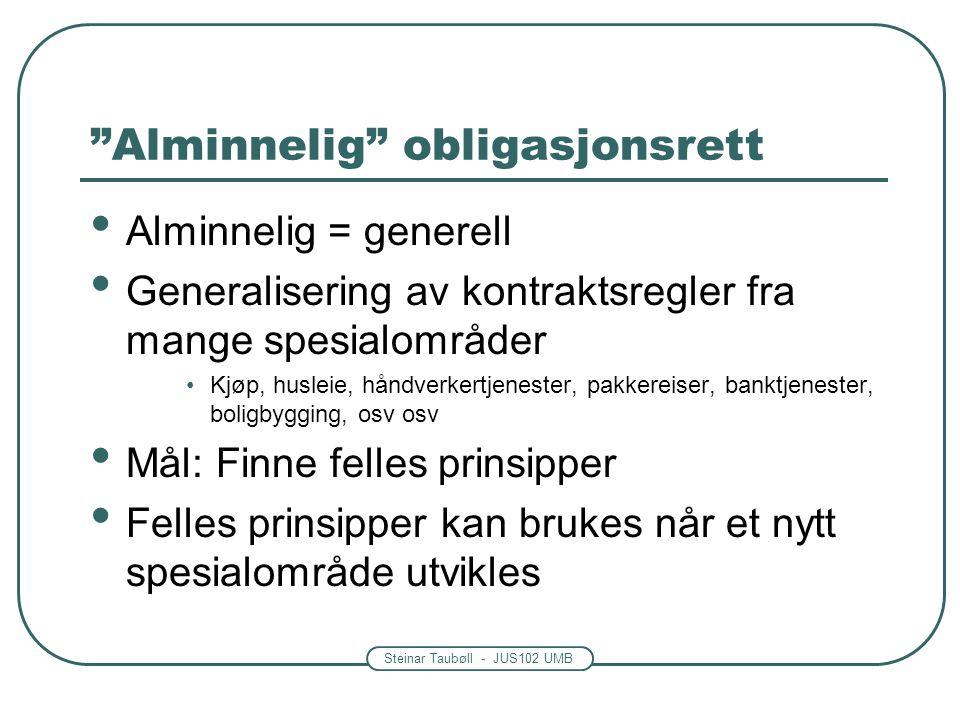 """Steinar Taubøll - JUS102 UMB """"Alminnelig"""" obligasjonsrett • Alminnelig = generell • Generalisering av kontraktsregler fra mange spesialområder •Kjøp,"""