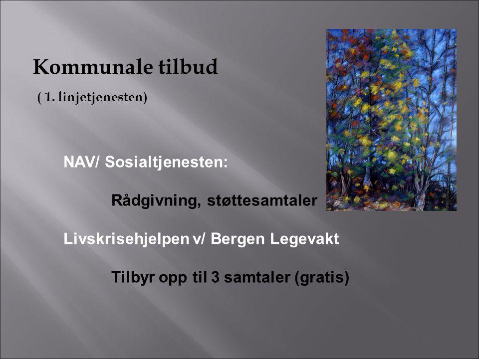 Kommunale tilbud ( 1. linjetjenesten) NAV/ Sosialtjenesten: Rådgivning, støttesamtaler Livskrisehjelpen v/ Bergen Legevakt Tilbyr opp til 3 samtaler (
