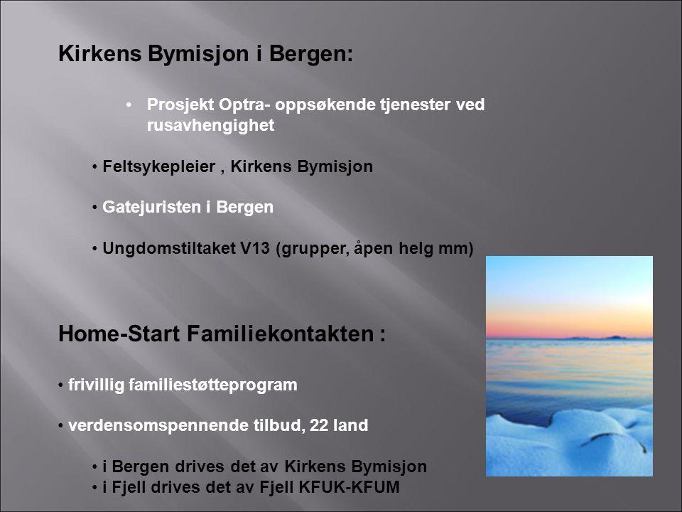 Kirkens Bymisjon i Bergen: •Prosjekt Optra- oppsøkende tjenester ved rusavhengighet • Feltsykepleier, Kirkens Bymisjon • Gatejuristen i Bergen • Ungdo