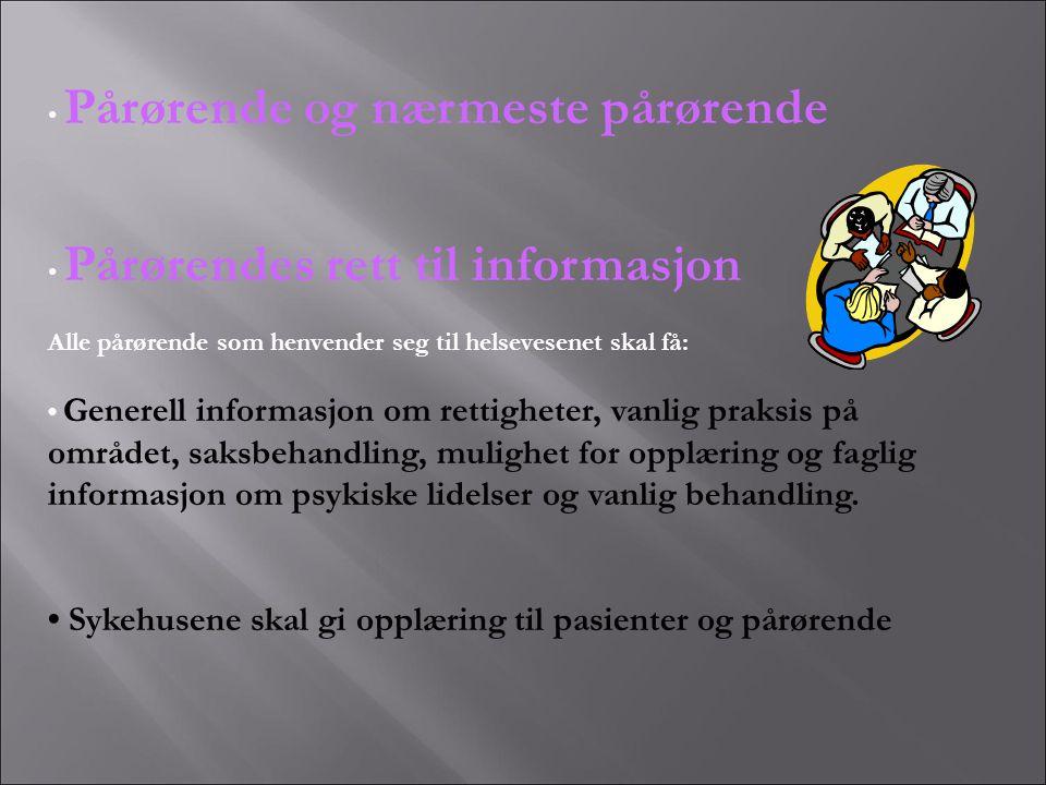 • Pårørende og nærmeste pårørende • Pårørendes rett til informasjon Alle pårørende som henvender seg til helsevesenet skal få: • Generell informasjon