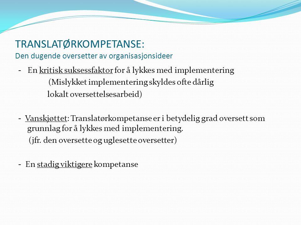 TRANSLATØRKOMPETANSE: Den dugende oversetter av organisasjonsideer - En kritisk suksessfaktor for å lykkes med implementering (Mislykket implementerin