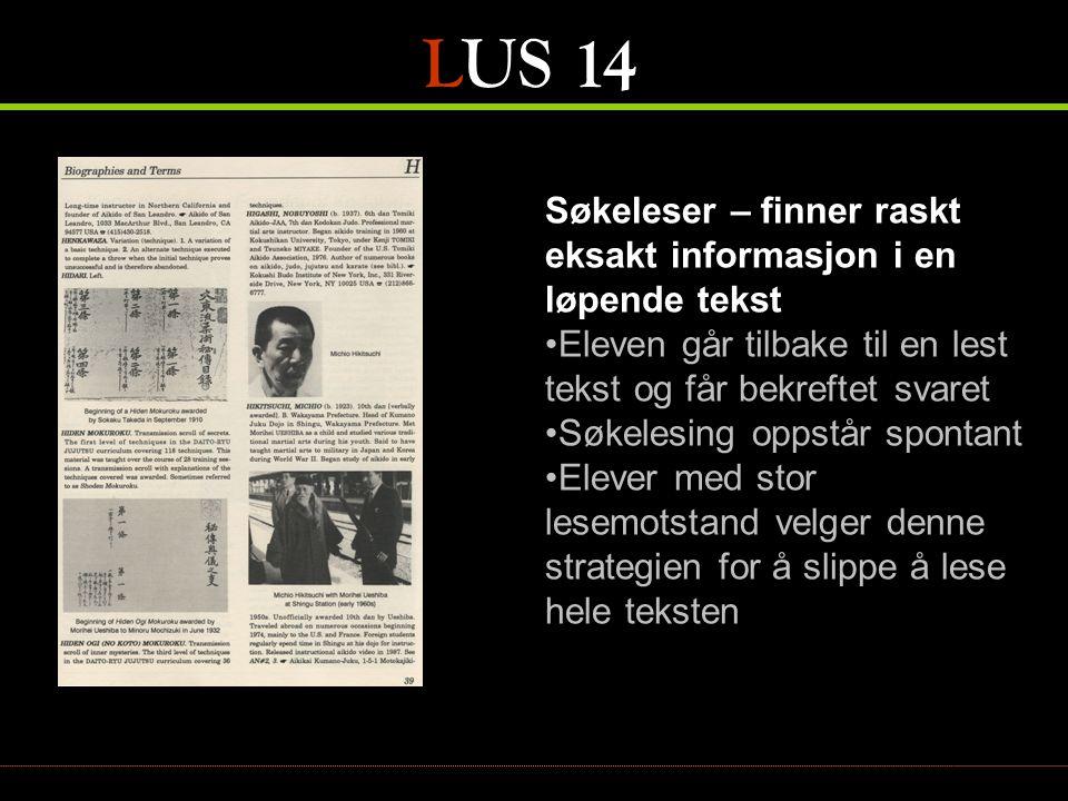 LUS 14 Søkeleser – finner raskt eksakt informasjon i en løpende tekst •Eleven går tilbake til en lest tekst og får bekreftet svaret •Søkelesing oppstå