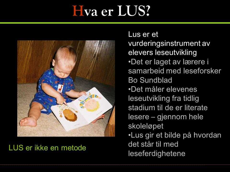 Hva er LUS? LUS er ikke en metode Lus er et vurderingsinstrument av elevers leseutvikling •Det er laget av lærere i samarbeid med leseforsker Bo Sundb