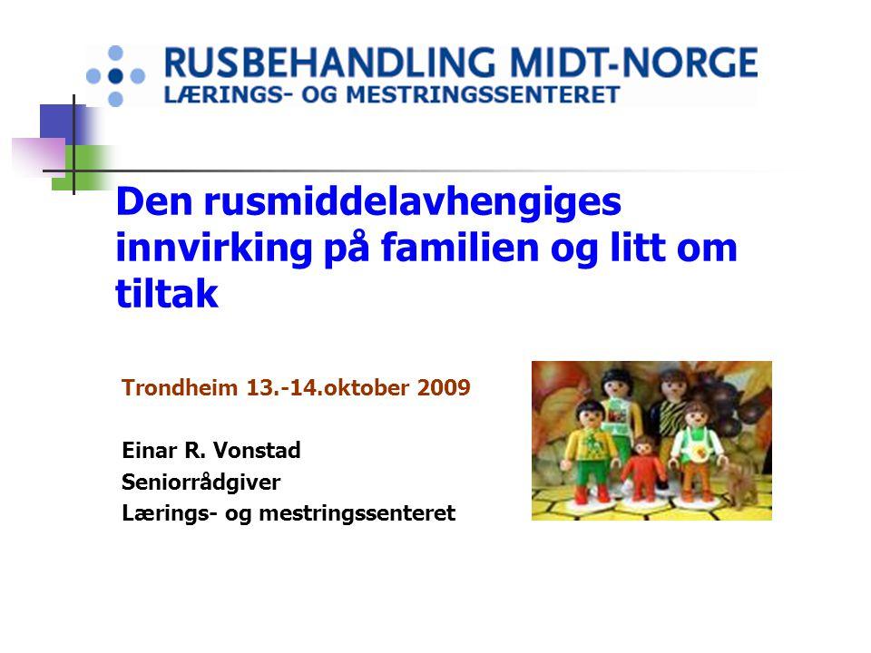 Den rusmiddelavhengiges innvirking på familien og litt om tiltak Trondheim 13.-14.oktober 2009 Einar R. Vonstad Seniorrådgiver Lærings- og mestringsse