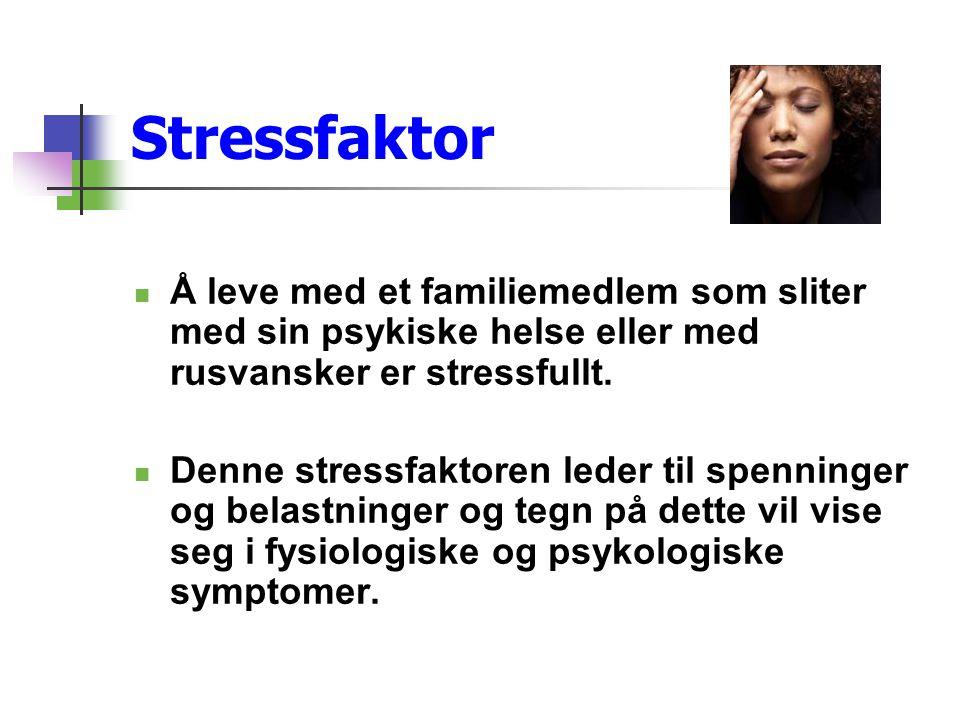 Stressfaktor  Å leve med et familiemedlem som sliter med sin psykiske helse eller med rusvansker er stressfullt.  Denne stressfaktoren leder til spe