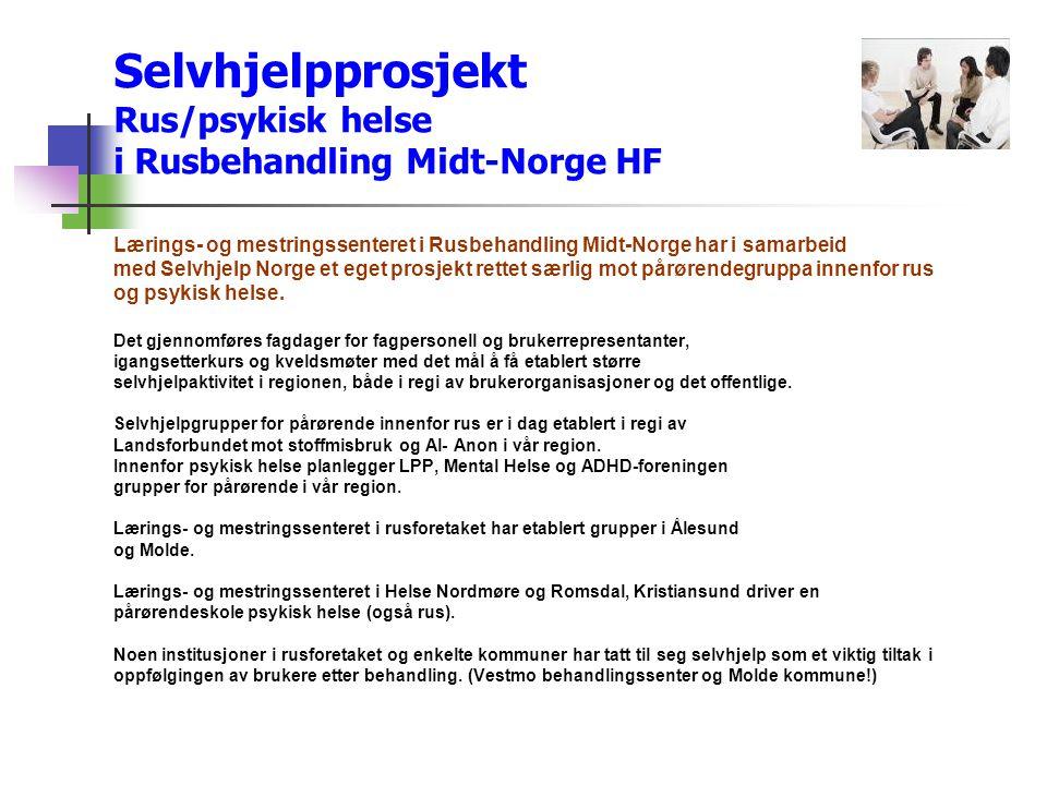Selvhjelpprosjekt Rus/psykisk helse i Rusbehandling Midt-Norge HF Lærings- og mestringssenteret i Rusbehandling Midt-Norge har i samarbeid med Selvhje
