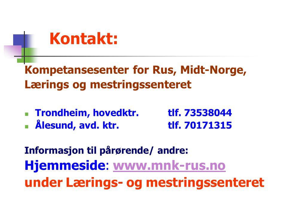 Kontakt: Kompetansesenter for Rus, Midt-Norge, Lærings og mestringssenteret  Trondheim, hovedktr.tlf. 73538044  Ålesund, avd. ktr.tlf. 70171315 Info