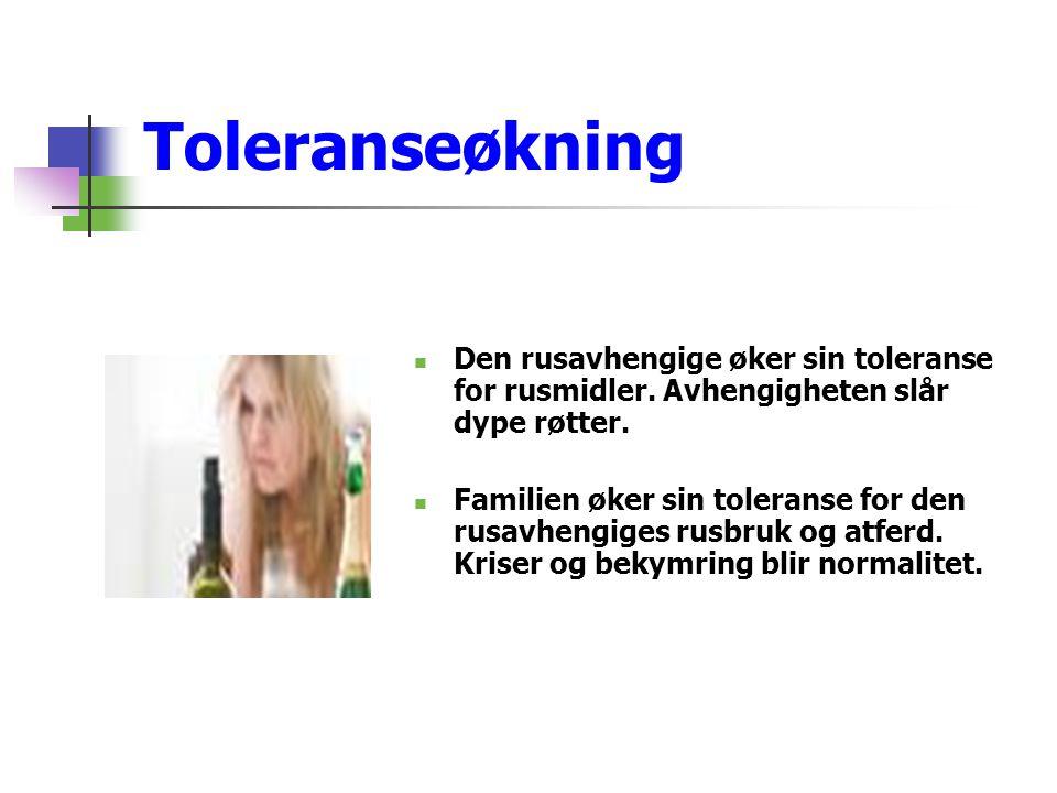 Toleranseøkning  Den rusavhengige øker sin toleranse for rusmidler. Avhengigheten slår dype røtter.  Familien øker sin toleranse for den rusavhengig