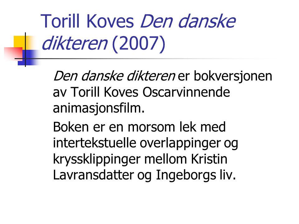 Torill Koves Den danske dikteren (2007) Den danske dikteren er bokversjonen av Torill Koves Oscarvinnende animasjonsfilm. Boken er en morsom lek med i