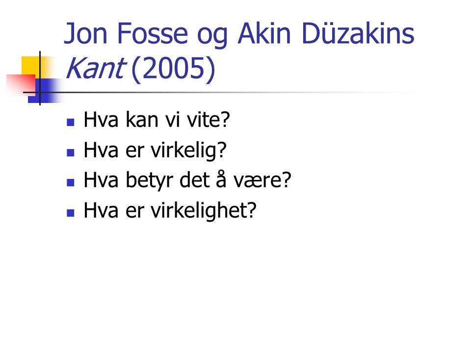 Jon Fosse og Akin Düzakins Kant (2005) Kant er  Dialogisk  Essayistisk  Filosoferende