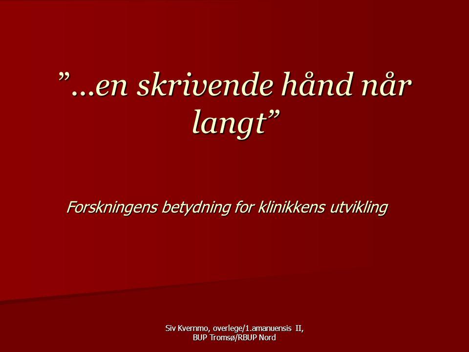 Siv Kvernmo, overlege/1.amanuensis II, BUP Tromsø/RBUP Nord Design:  Naturalistisk multisenter studie  Klinikker med i den regionale studien  BUP Alta  BUP Karasjok  BUP Nord Troms  BUP Midt-Troms  BUP Tromsø  BUP Storsteinnes