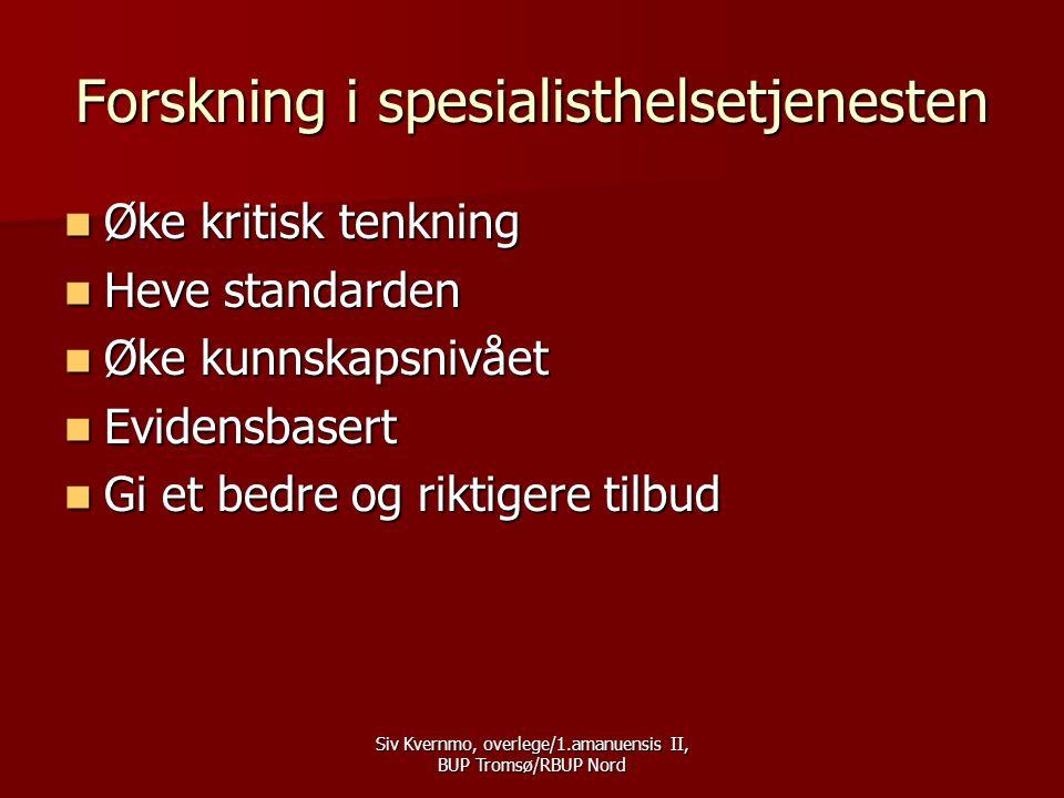 Siv Kvernmo, overlege/1.amanuensis II, BUP Tromsø/RBUP Nord Forskning i spesialisthelsetjenesten  Øke kritisk tenkning  Heve standarden  Øke kunnskapsnivået  Evidensbasert  Gi et bedre og riktigere tilbud