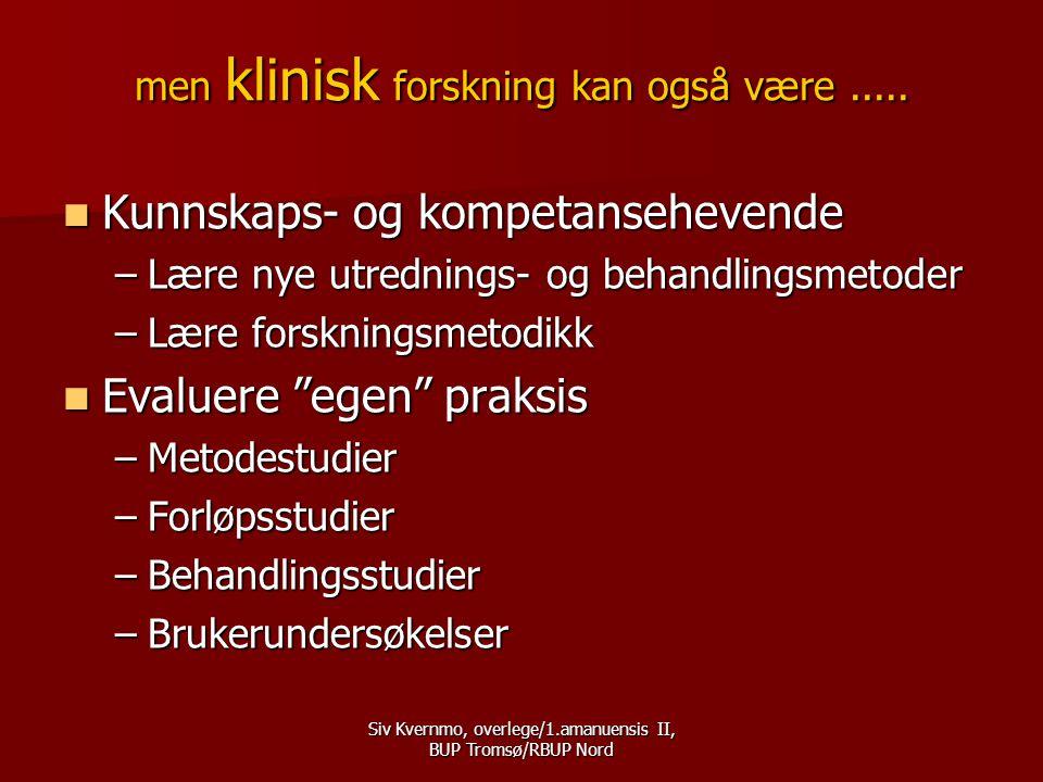 Siv Kvernmo, overlege/1.amanuensis II, BUP Tromsø/RBUP Nord men klinisk forskning kan også være.....