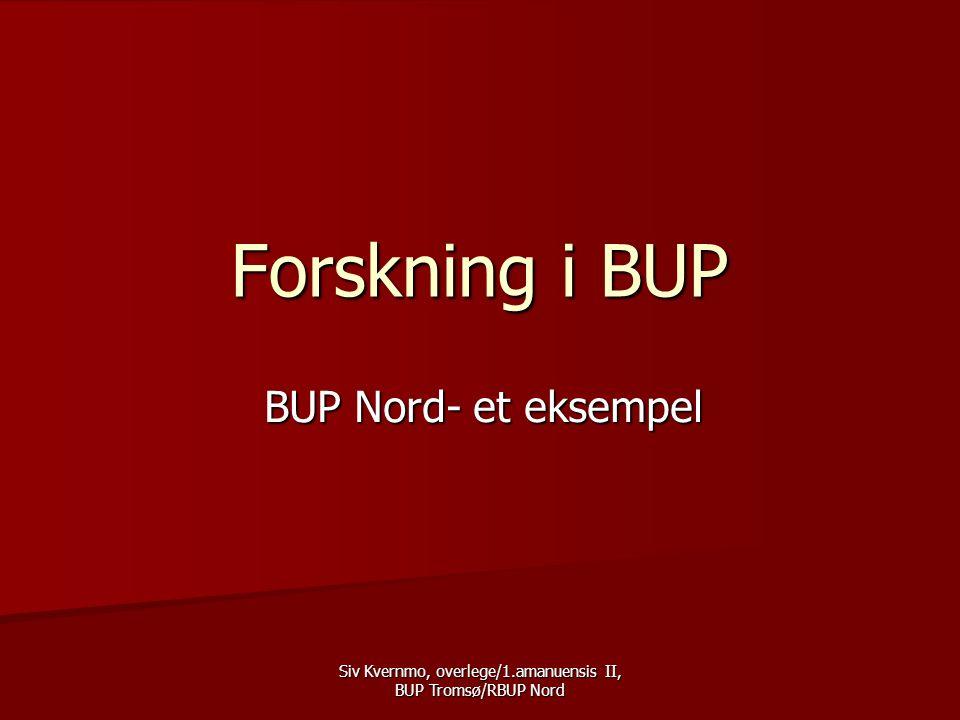 Siv Kvernmo, overlege/1.amanuensis II, BUP Tromsø/RBUP Nord Forskning i BUP BUP Nord- et eksempel