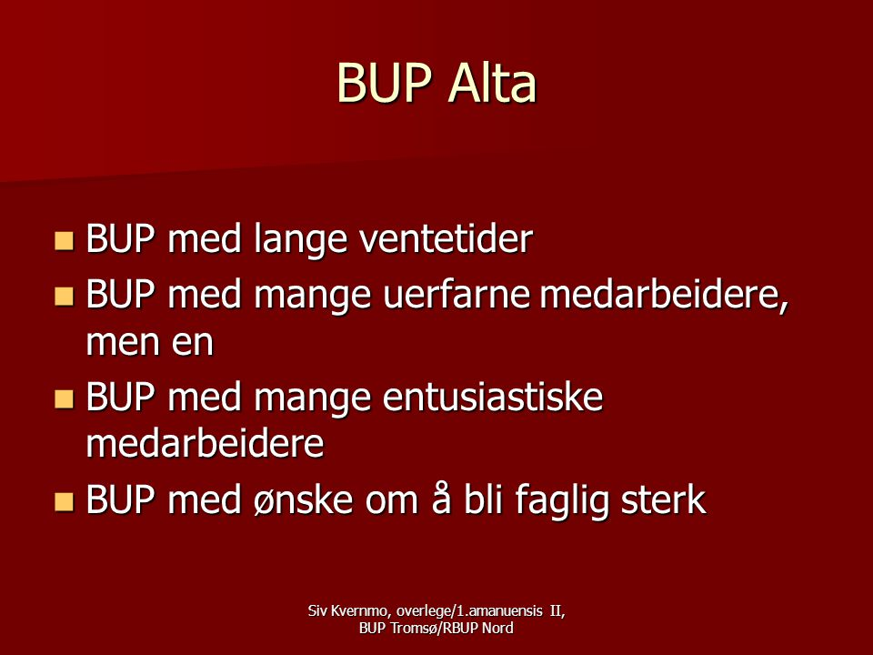 Siv Kvernmo, overlege/1.amanuensis II, BUP Tromsø/RBUP Nord Hva klinisk forskning kan representere.
