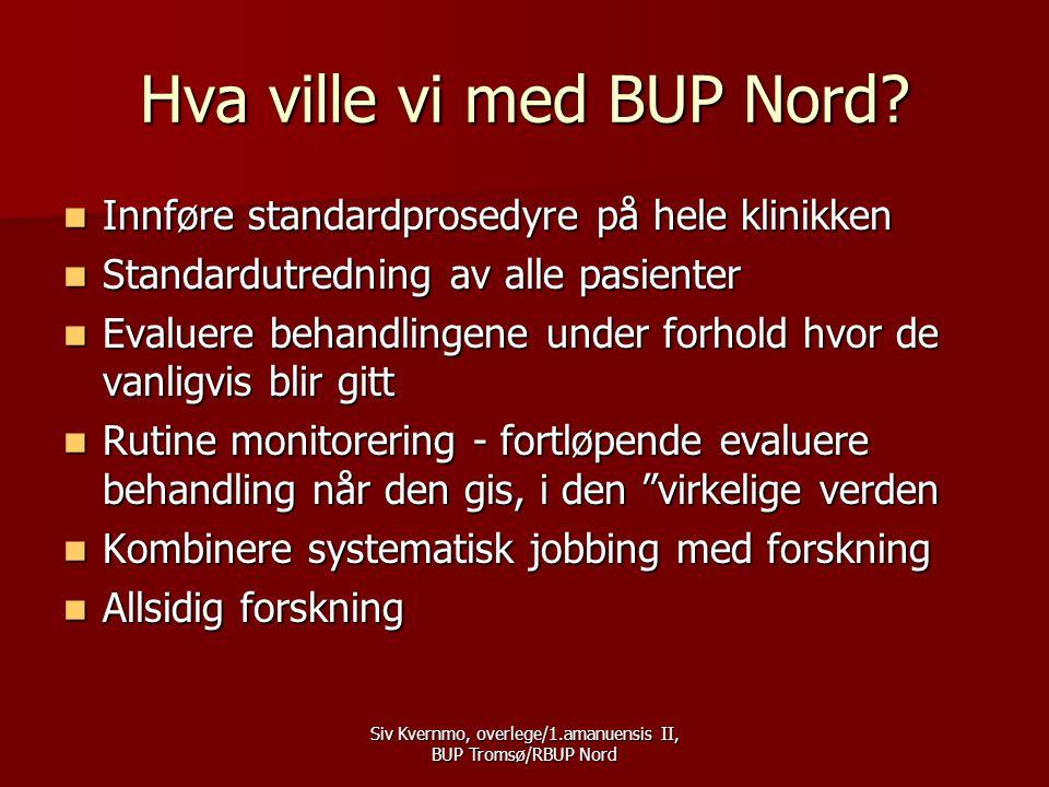 Siv Kvernmo, overlege/1.amanuensis II, BUP Tromsø/RBUP Nord Hva ville vi med BUP Nord.